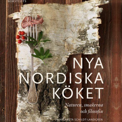 Nya Nordiska Köket - Naturen, Smakerna och Filosofin